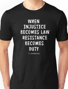 WHEN RESISTANCE BECOMES DUTY Unisex T-Shirt