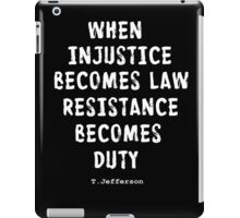 WHEN RESISTANCE BECOMES DUTY iPad Case/Skin