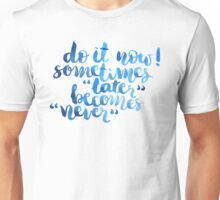Do it now, sometimes later becomes never T-Shirt