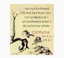 I Am Not Bothered By The Fact - Confucius Unisex T-Shirt