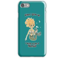 When I grow up, I want to be a mermaid! iPhone Case/Skin
