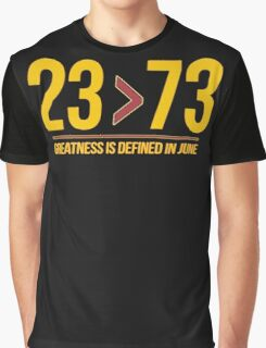 23>73 Greatness is Defined in June Graphic T-Shirt