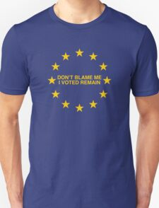 Don't blame me, I voted Remain Unisex T-Shirt