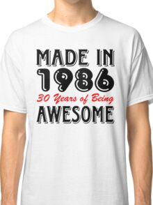 Made in 1986, 30 Years of Being Awesome Classic T-Shirt