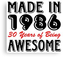 Made in 1986, 30 Years of Being Awesome Canvas Print