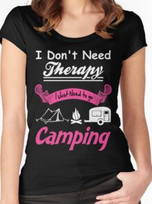I Don't Need Therapy I Just Need to Go Camping  Women's Fitted Scoop T-Shirt
