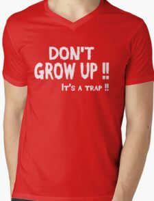 Don't Grow Up, Its a Trap Mens V-Neck T-Shirt