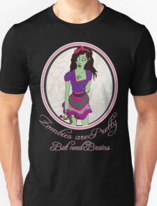 Zombies Are Pretty.. but need brains.. Bloody.. Unisex T-Shirt