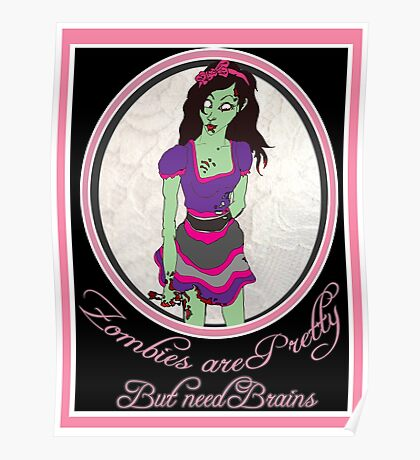 Zombies Are Pretty.. but need brains.. Bloody.. Poster