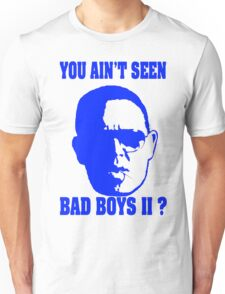 You Ain't Seen Bad Boys Two? Unisex T-Shirt