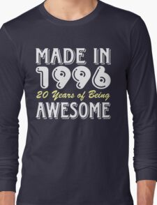 Made in 1996, 20 Years of Being Awesome Long Sleeve T-Shirt