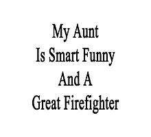 My Aunt Is Smart Funny And A Great Firefighter Photographic Print