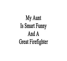 My Aunt Is Smart Funny And A Great Firefighter by supernova23