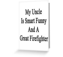 My Uncle Is Smart Funny And A Great Firefighter Greeting Card