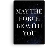 May the Force be with with you Canvas Print
