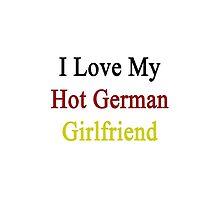 I Love My Hot German Girlfriend by supernova23