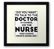 Talk To The Doctor In Charge Framed Print