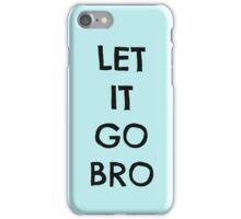 LET IT GO BRO PHONE CASE iPhone Case/Skin