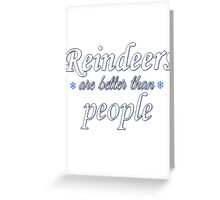 Reindeers are better than people Greeting Card