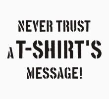Never Trust A T-Shirt's Message! (Black) Kids Tee