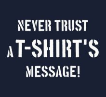 Never Trust A T-Shirt's Message! (White) Baby Tee