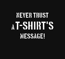 Never Trust A T-Shirt's Message! (White) Unisex T-Shirt