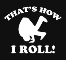 That's How I Roll! Kids Tee