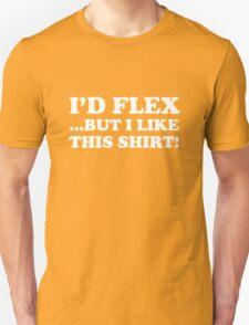 I'd Flex... But I Like This Shirt! Unisex T-Shirt