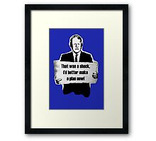 That was a shock, I'd better make a plan now! Framed Print