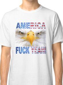 AMERICA... F*CK YEAH! -  Classic T-Shirt