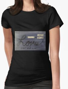 Love over and over Womens Fitted T-Shirt