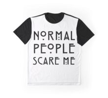 Normal People Scare Me - Black Graphic T-Shirt