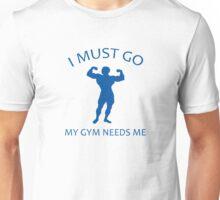 I Must Go. My Gym Needs Me. Unisex T-Shirt