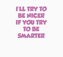 I'll Try To Be Nicer If You Try To Be Smarter Womens Fitted T-Shirt