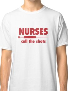 Nurses Call The Shots Classic T-Shirt