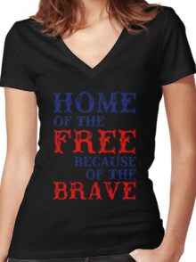 Home Of The Free Because Of The Brave, Proud To Be American, US Independence Day 4th Of July T-Shirt Women's Fitted V-Neck T-Shirt