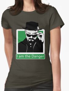"""I am the Danger"" _ Heisenberg Womens Fitted T-Shirt"