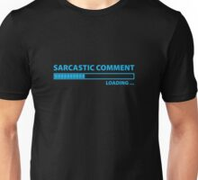 Sarcastic Comment Loading Unisex T-Shirt