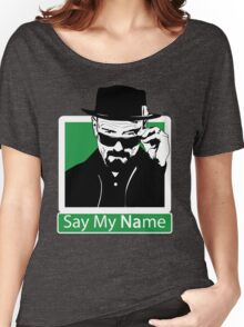 Heisenberg - SAY MY NAME Women's Relaxed Fit T-Shirt