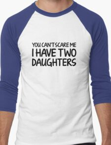 You Can't Scare Me I Have Two Daughters Men's Baseball ¾ T-Shirt