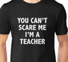 You Can't Scare Me I'm A Teacher Unisex T-Shirt