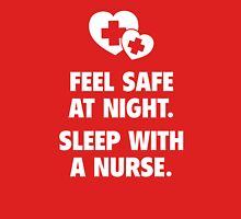 Feel Safe At Night. Sleep With A Nurse. Unisex T-Shirt
