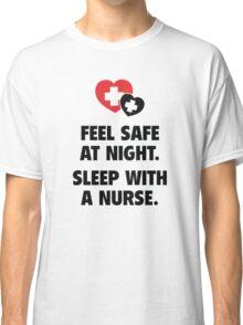 Feel Safe At Night. Sleep With A Nurse. Classic T-Shirt