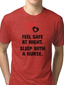 Feel Safe At Night. Sleep With A Nurse. Tri-blend T-Shirt
