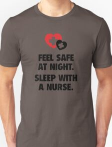 Feel Safe At Night. Sleep With A Nurse. Unisex T-Shirt