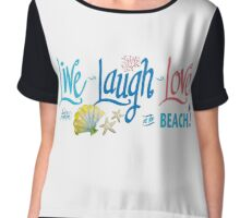 Live Laugh Love at the Beach! Chiffon Top
