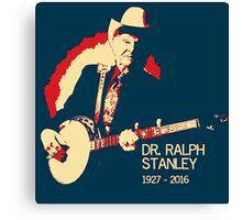 Dr. Ralph Stanley - Gone But Not Forgotten Canvas Print