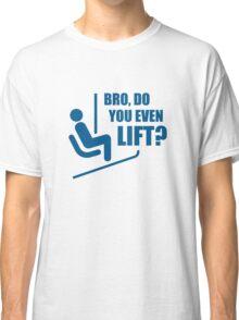 Bro, Do You Even Lift? Classic T-Shirt
