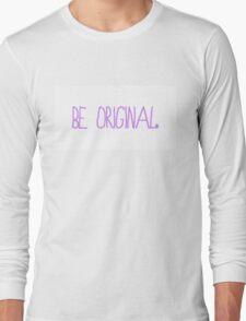 Be Original Long Sleeve T-Shirt