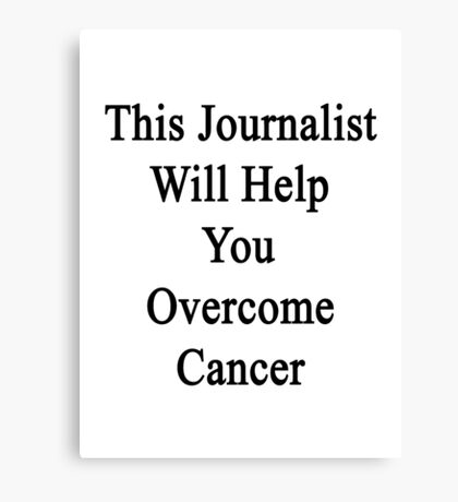 This Journalist Will Help You Overcome Cancer  Canvas Print